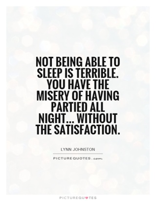 not-being-able-to-sleep-is-terrible-you-have-the-misery-of-having-partied-all-night-without-the-quote-1